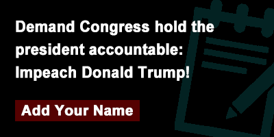 Demand Congress hold the president accountable: Impeach Donald Trump!